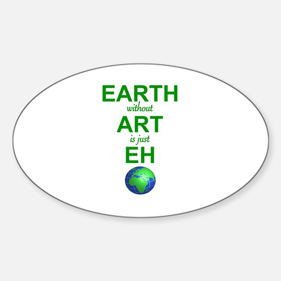 EARTH WITHOUT  ART IS ONLY EH Sticker (Oval)