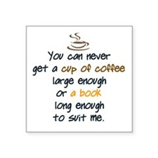 "You can never get a cup of  Square Sticker 3"" x 3"""