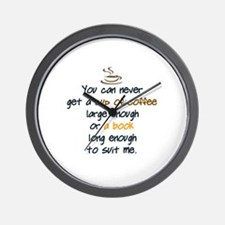 You can never get a cup of coffee large Wall Clock