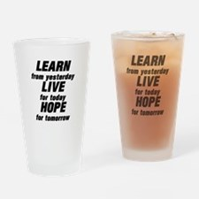 LEARN from yesterday LIVE for today Drinking Glass
