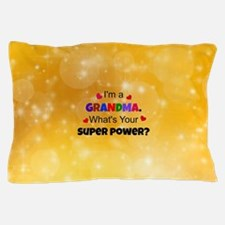 I'm a Grandma. What's Your Super Power Pillow Case