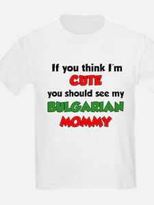 Think Im Cute Bulgarian Mommy T-Shirt