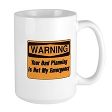 Your Bad Planning Is Not My Emergency  Mug
