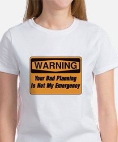 Your Bad Planning Is Not My Emerge Women's T-Shirt