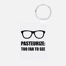 Pasteurize Too Far To See Keychains