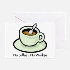 No Coffee, No Workee Greeting Card