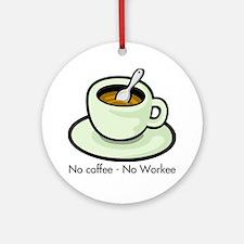 No Coffee, No Workee Ornament (Round)