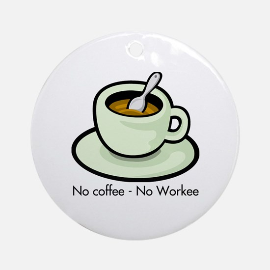 No Coffee, No Workee Ornament (Round)