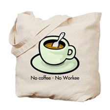 No Coffee, No Workee Tote Bag