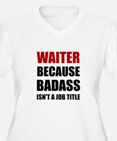 Waiter Badass Plus Size T-Shirt