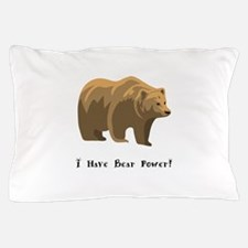 I Have Bear Power Gifts Pillow Case