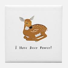I Have Deer Power Gifts Tile Coaster