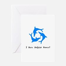 I Have Blue Dolphin Power Greeting Cards