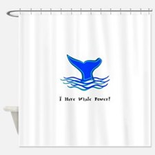 I Have Whale Power Gifts Shower Curtain