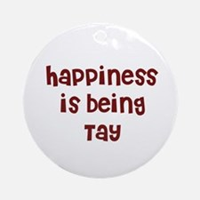 happiness is being Tay Ornament (Round)
