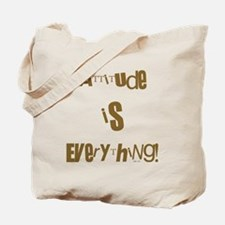 ATTITUDE IS EVERYTHING! Tote Bag