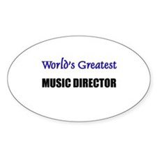 Worlds Greatest MUSIC DIRECTOR Oval Decal