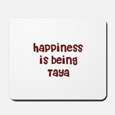 happiness is being Taya Mousepad