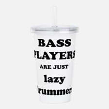 Bass Players Are Just Lazy Drummers Acrylic Double