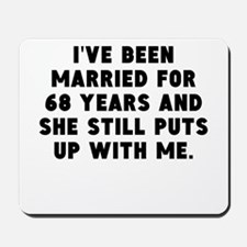 Ive Been Married For 68 Years Mousepad
