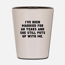 Ive Been Married For 68 Years Shot Glass