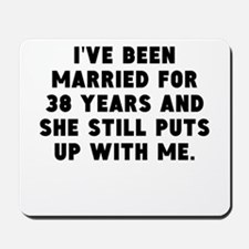 Ive Been Married For 38 Years Mousepad