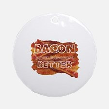 BACON MAKES EVERYTHING BETTER Round Ornament