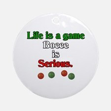 Bocce Is Serious Ornament (Round)