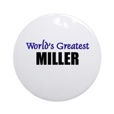 Worlds Greatest MILLER Ornament (Round)