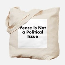 Peace is Not a Political Issu Tote Bag