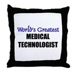 Worlds Greatest MEDICAL TECHNOLOGIST Throw Pillow