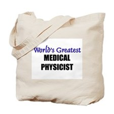 Worlds Greatest MEDICAL PHYSICIST Tote Bag