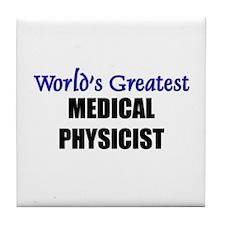 Worlds Greatest MEDICAL PHYSICIST Tile Coaster