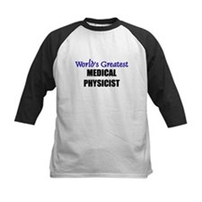 Worlds Greatest MEDICAL PHYSICIST Tee
