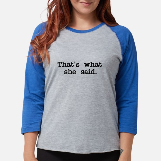 That's what she said Long Sleeve T-Shirt