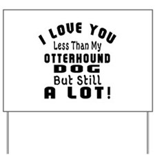 Otterhound dog designs Yard Sign