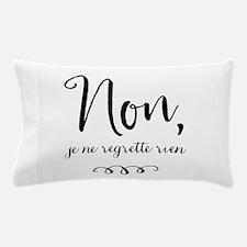 Non, Je Ne Regrette Rien Pillow Case