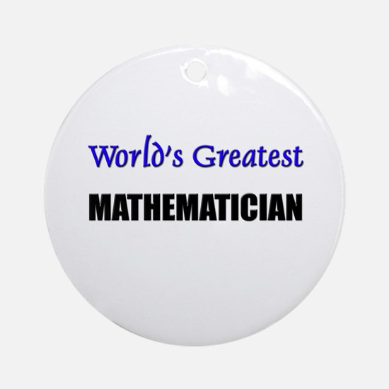 Worlds Greatest MATHEMATICIAN Ornament (Round)