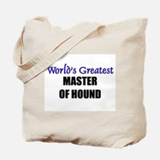 Worlds Greatest MASTER OF HOUND Tote Bag