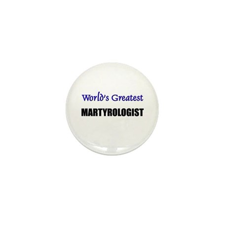 Worlds Greatest MARTYROLOGIST Mini Button (10 pack