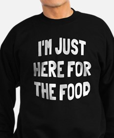 I'm just here for the food Sweatshirt (dark)