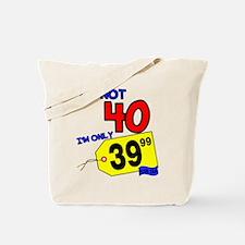 I'm not 40 I'm 39.99 Tote Bag