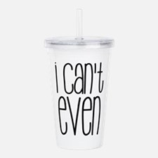 I Can't Even Acrylic Double-wall Tumbler