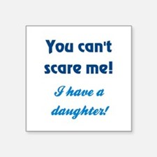 """YOU CAN'T SCARE ME! Square Sticker 3"""" x 3"""""""