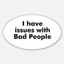 I have issues with Bad People Oval Decal