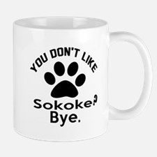 You Do Not Like sokoke ? Bye Mug
