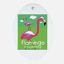 Flamingo its a Pink Thing Oval Ornament