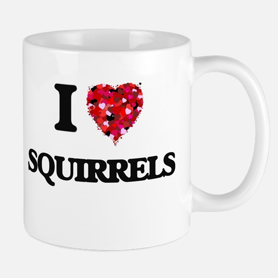 I love Squirrels Mugs