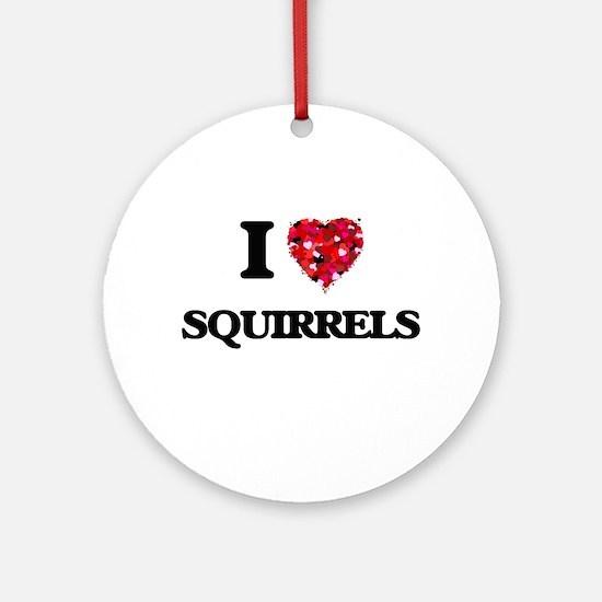 I love Squirrels Round Ornament