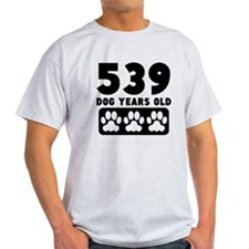 539 Dog Years Old T-Shirt